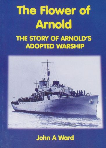 The Flower of Arnold - The Story of Arnold's Adopted Warship, by John A. Ward